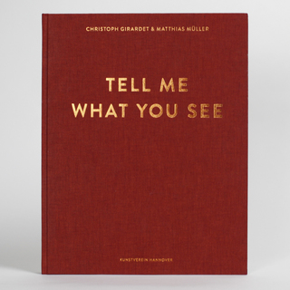 <strong>Artist Publication</strong><br/> <em>Tell Me What You See</em> by Christoph Girardet & Matthias Müller